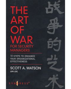 Art of War for Security Managers (The): 10 Steps to Enhance Your Organizational Effectiveness (Softcover)