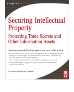 Securing Intellectual Property: Protecting Trade Secrets and Other Information Assets (Softcover)