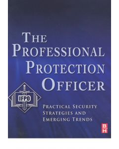 Professional Protection Officer (The): Practical Security Strategies and Emerging Trends (Softcover)