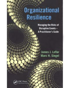 Organizational Resilience:  Managing the Risks of Disruptive Events--A Practitioner's Guide (Hardcover)