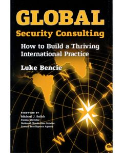 Global Security Consulting: How to Build a Thriving International Practice (Hardcover)