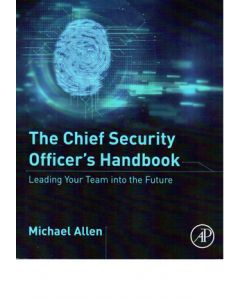 Chief Security Officers Handbook: Leading Your Team into the Future (The) (Softcover)