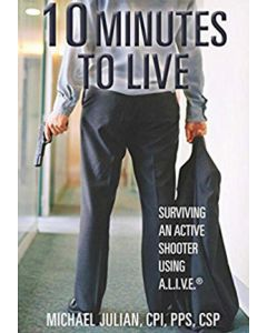10 Minutes To Live: Surviving an Active Shooter Using A.L.I.V.E. (Softcover)